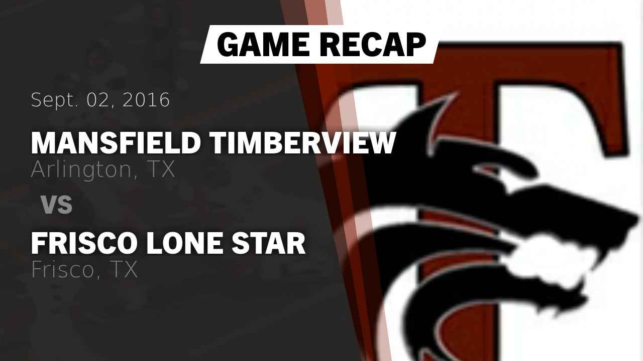 Recap Mansfield Timberview Vs Frisco Lone Star 2016 Timberview